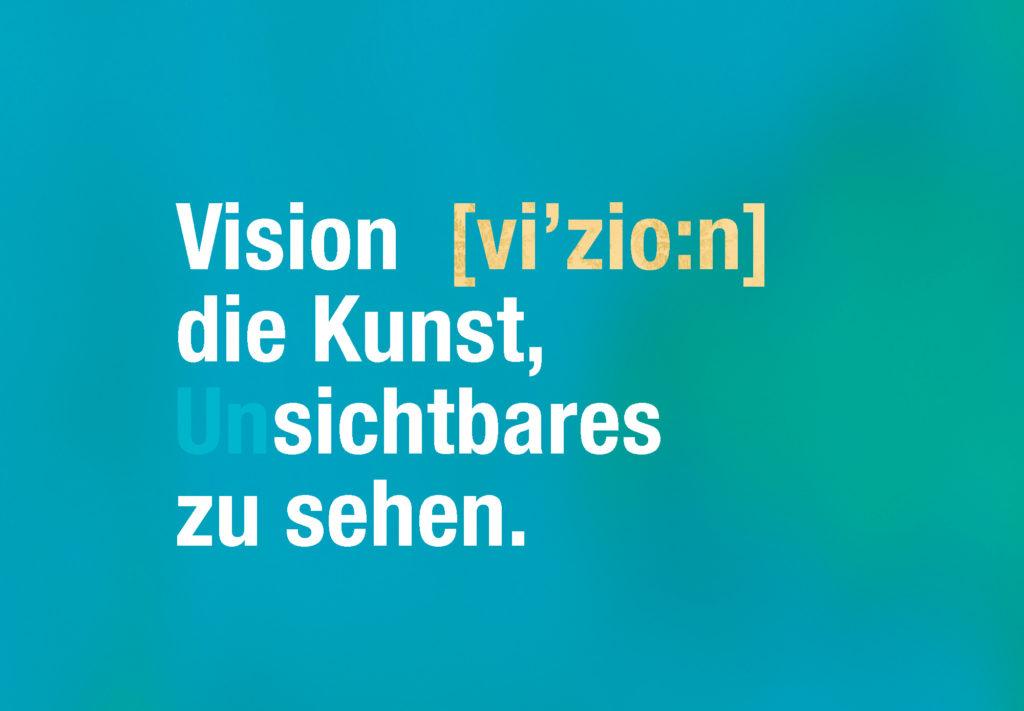 Vision ist die Kunst Unsichtbares zu sehen